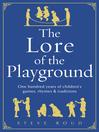 The Lore of the Playground (eBook): One hundred years of children&#39;s games, rhymes and traditions